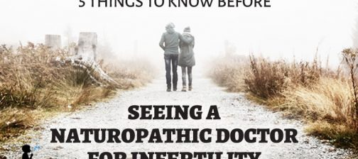 5 things to know before seeing a naturopathic doctor for #infertility