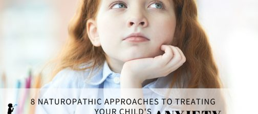 8 naturopathic approaches to treating your child's anxiety