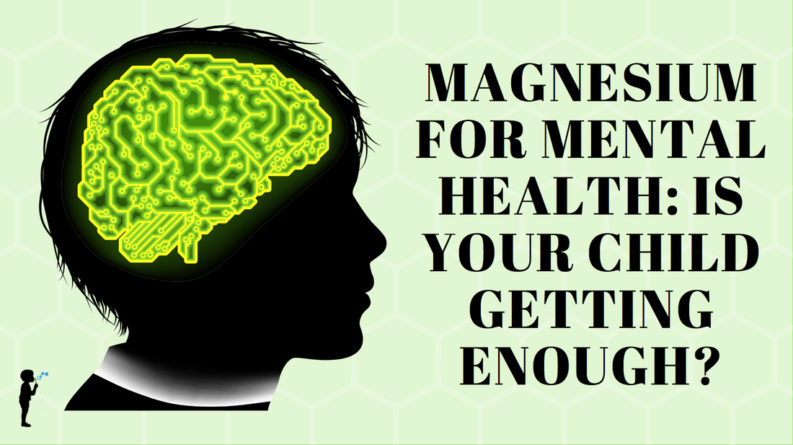 Magnesium for mental health: is your child getting enough?