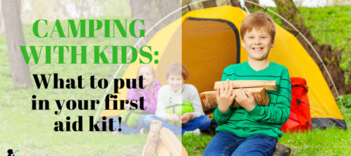 Camping with kids: what to put in your first aid kit! From Naturopathic Pediatrics